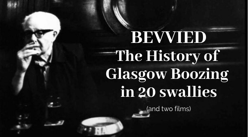 BEVVIED - The History of Glasgow Boozing in 20 swallies